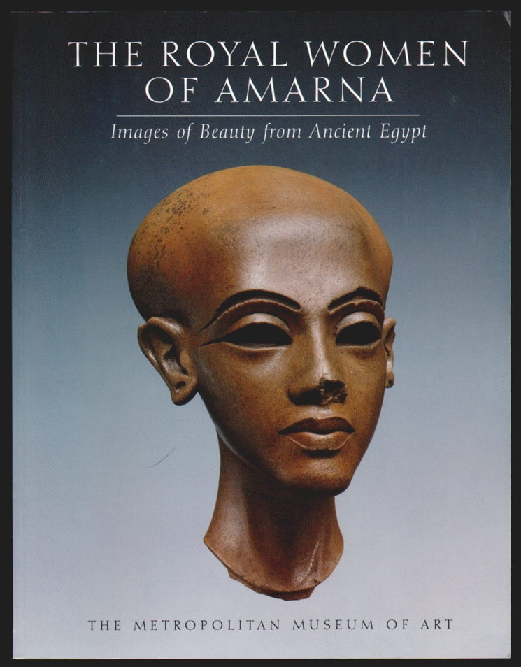 The Royal Women of Amarna, Images of Beauty from Ancient Egypt. Dorthea Arnold, James P. Allen, L. Green.