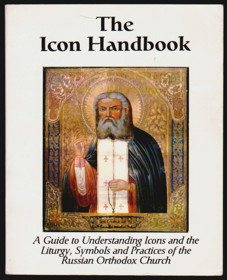 The Icon Handbook, A Guide to Understanding Icons and the Liturgy, Symbols, and Practices of the Russian Orthodox Church. David Coomler.
