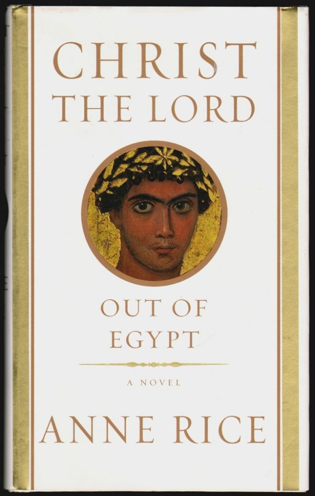 Christ the Lord Out of Egypt. Anne Rice.
