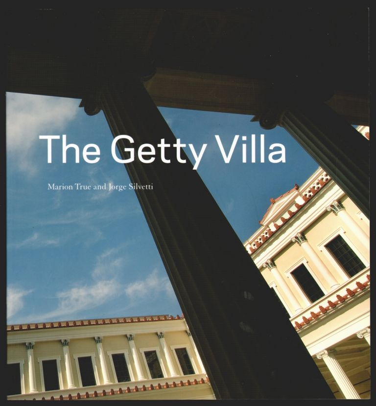 The Getty Villa. Marion True, Jorge Silvetti, Salvatore Settis, Introduction.