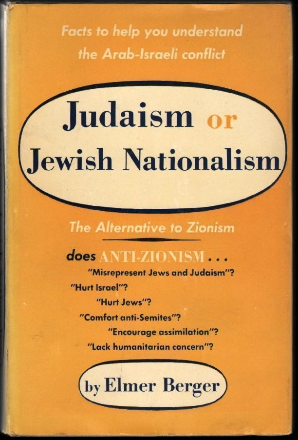 Judaism of Jewish Nationalism, The Alternative to Zionism. Elmer Berger.