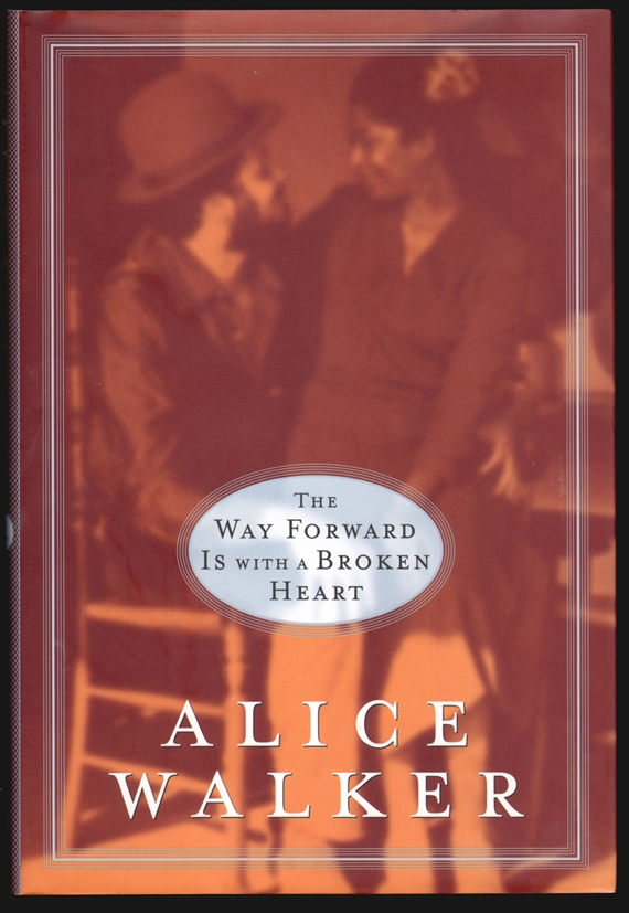 The Way Forward is With a Broken Heart [SIGNED]. Alice Walker.