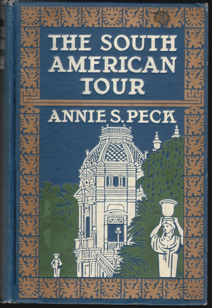 The South American Tour. Annie Smith Peck.