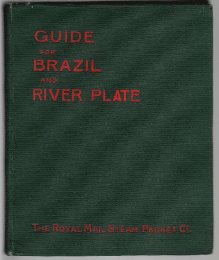 Guide for Brazil and River Plate [cover title]. Guide for the South American Route, For the Information of Tourists and Passengers. Royal Mail Steam Packet Company.