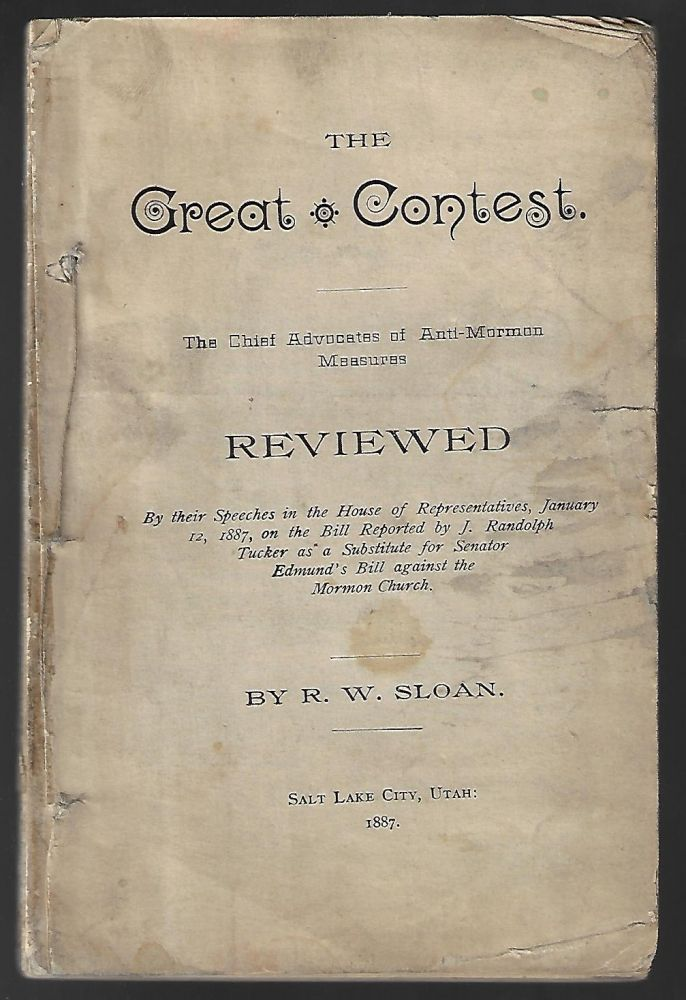 The Great Contest. The Chief Advocates of Anti-Mormon Measures Reviewed. RELIGION, R. W. Sloan, Robert Wallace.