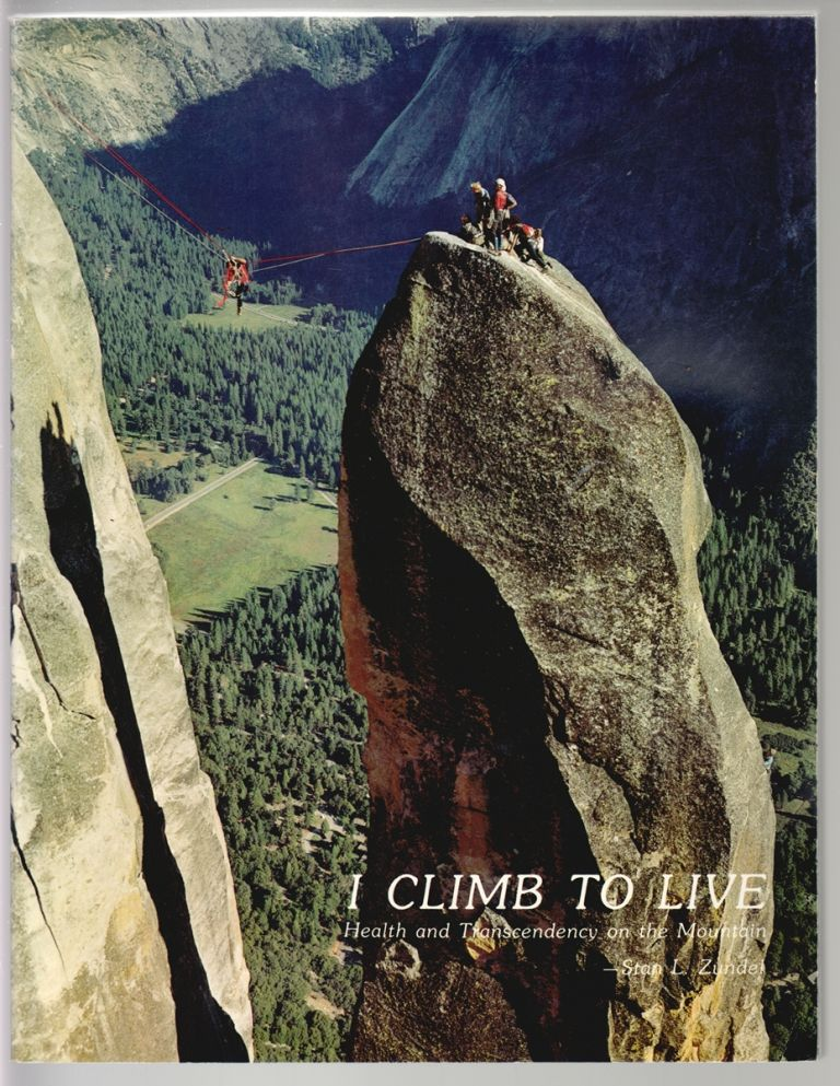 I Climb to Live, Health and Transcendency on the Mountain [SIGNED]. Stan L. Zundel.