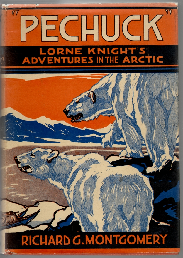 Pechuck, Lorne Knight's Adventures in the Arctic. Richard G. Montgomery.