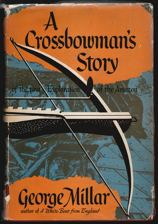 A Crossbowman's Story of the First Exploration of the Amazon. George Millar.