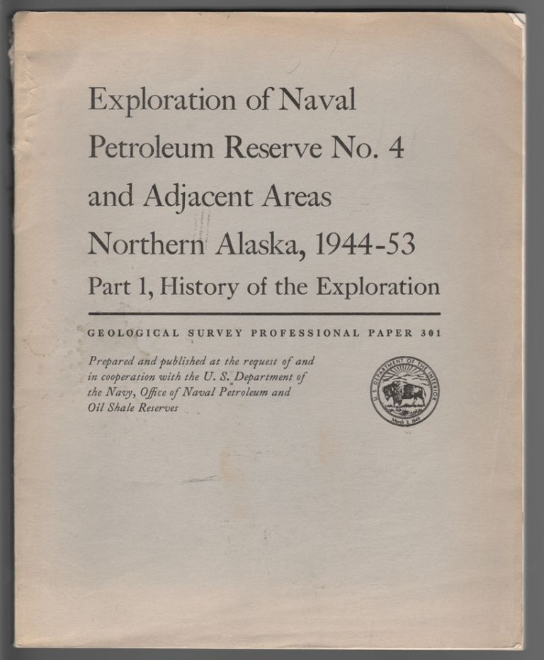 Exploration of Naval Petroleum Reserve No. 4 and Adjacent Areas, Northern Alaska, 1944-53 Part 1, History of the Exploration. John C. Reed.