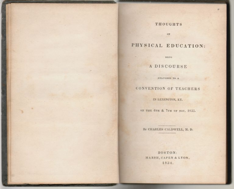 Thoughts on Physical Education: Being a Discourse delivered to a Convention of Teachers in Lexington, KY. on the 6th and 7th of Nov. 1833. HEALTH AND MEDICINE, Charles Caldwell.