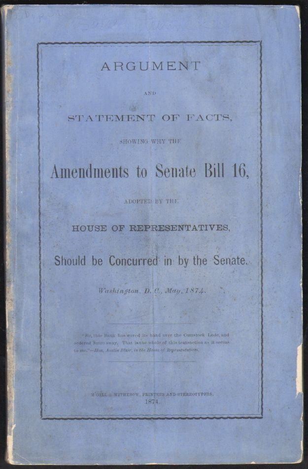 Argument and Statement of Facts Showing Why the Amendments to Senate Bill 16 Should be Concurred in by the Senate. Adolph Sutro, Jeremiah S. Black.