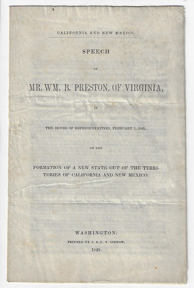 Speech of Mr. Wm. B. Preston, of Virginia in the House of Representatives, February 7, 1849, on the Formation of a New State Out of the Territories of California and New Mexico. William Ballard Preston.