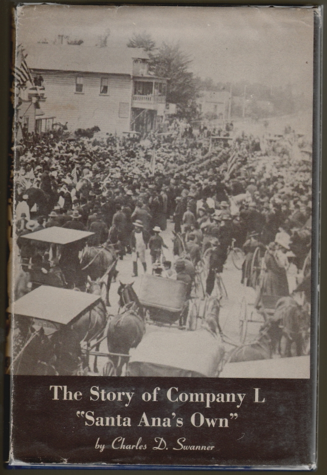 """The Story of Company L """"Santa Ana's Own"""" [SIGNED]. Charles D. Swanner."""