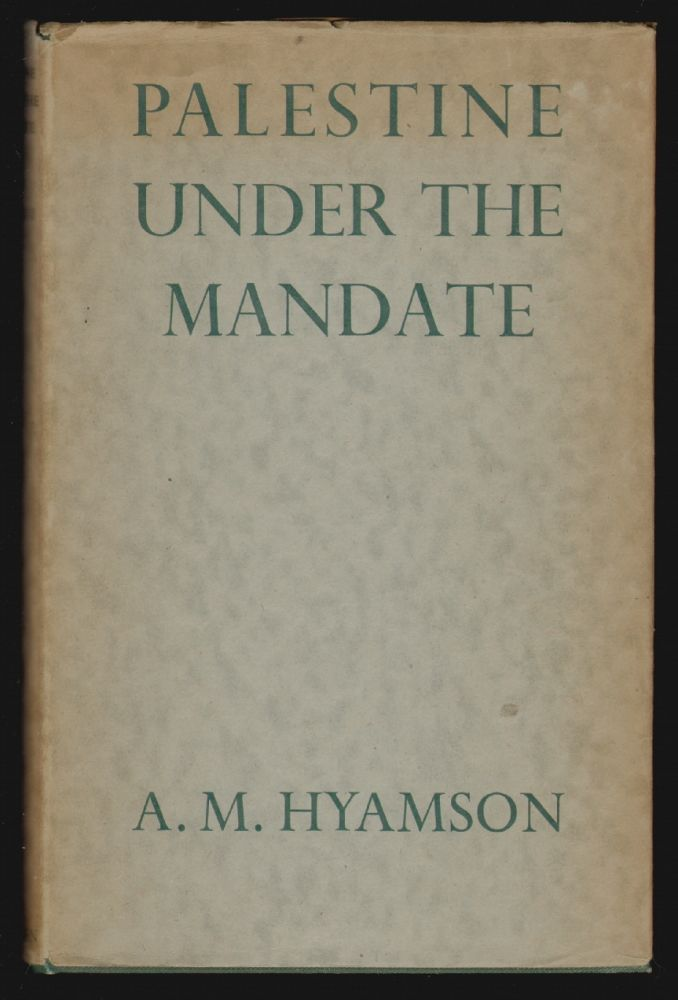 Palestine Under the Mandate, 1920-1948. Albert M. Hyamson.