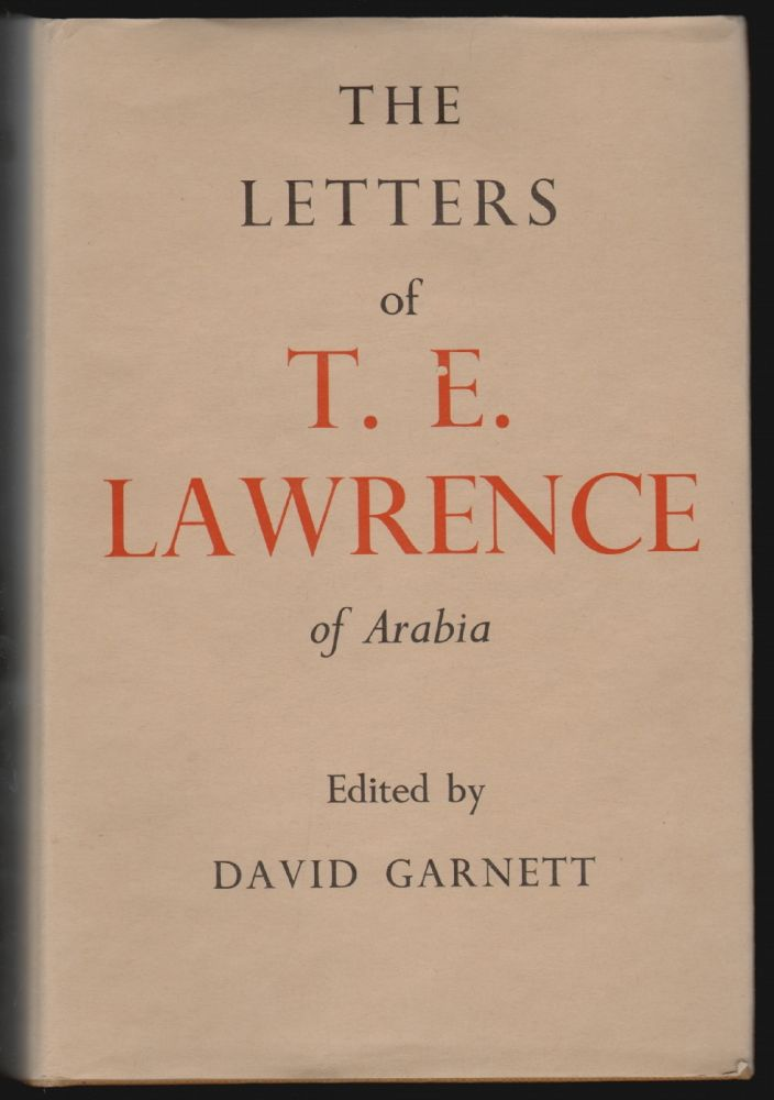 The Letters of T.E. Lawrence of Arabia. T. E. Lawrence, David Garnett.