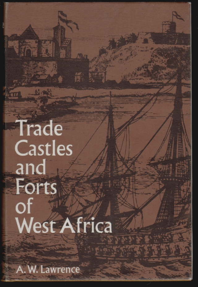 Trade Castles and Forts of West Africa. A. W. Lawrence.