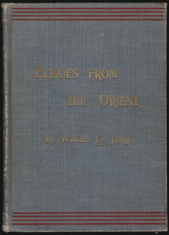 Echoes from the Orient, A Broad Outline of Theosophical Doctrines. William Q. Judge.