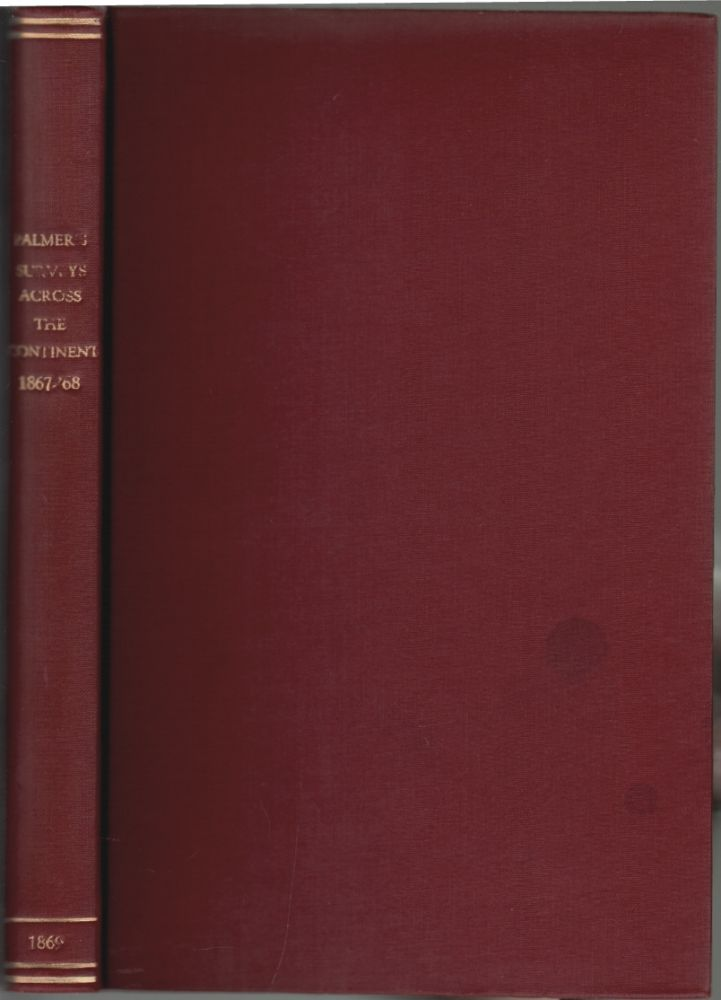 Report of Surveys Across the Continent, in 1867-'68, on the Thirty-Fifth and Thirty-Second Parallels, for a Route Extending the Kansas Pacific Railway to the Pacific Ocean at San Francisco and San Diego. William J. Palmer.