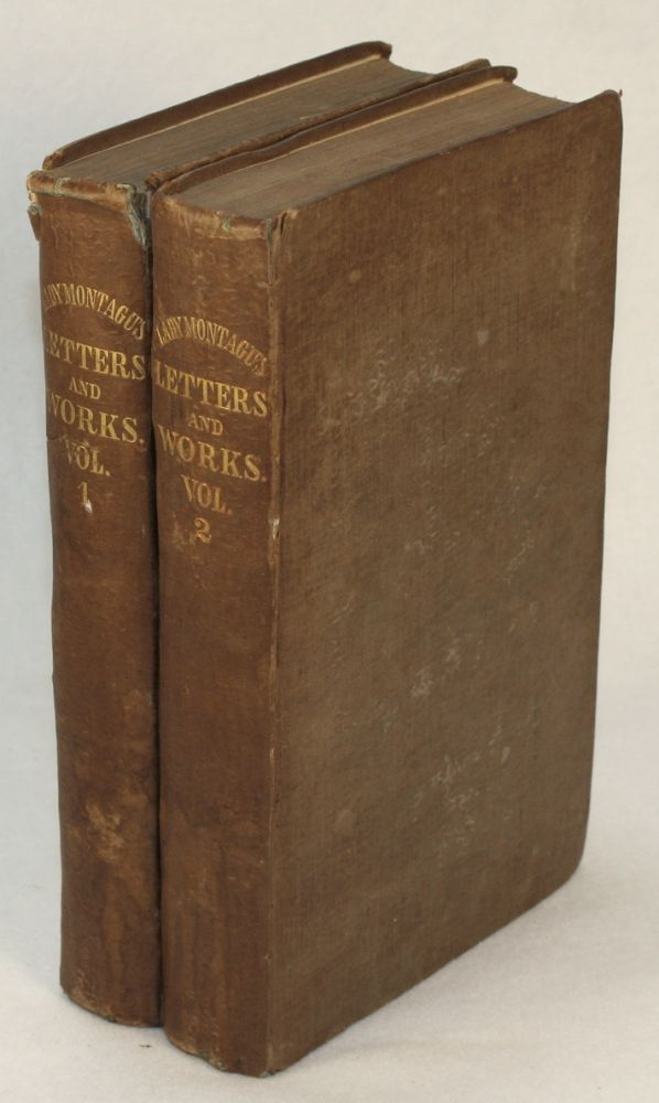 The Letters and Works of Lady Mary Wortley Montagu. Lady Mary Wortley Montagu, Lord Wharncliffe, James Dalloway, Memior.