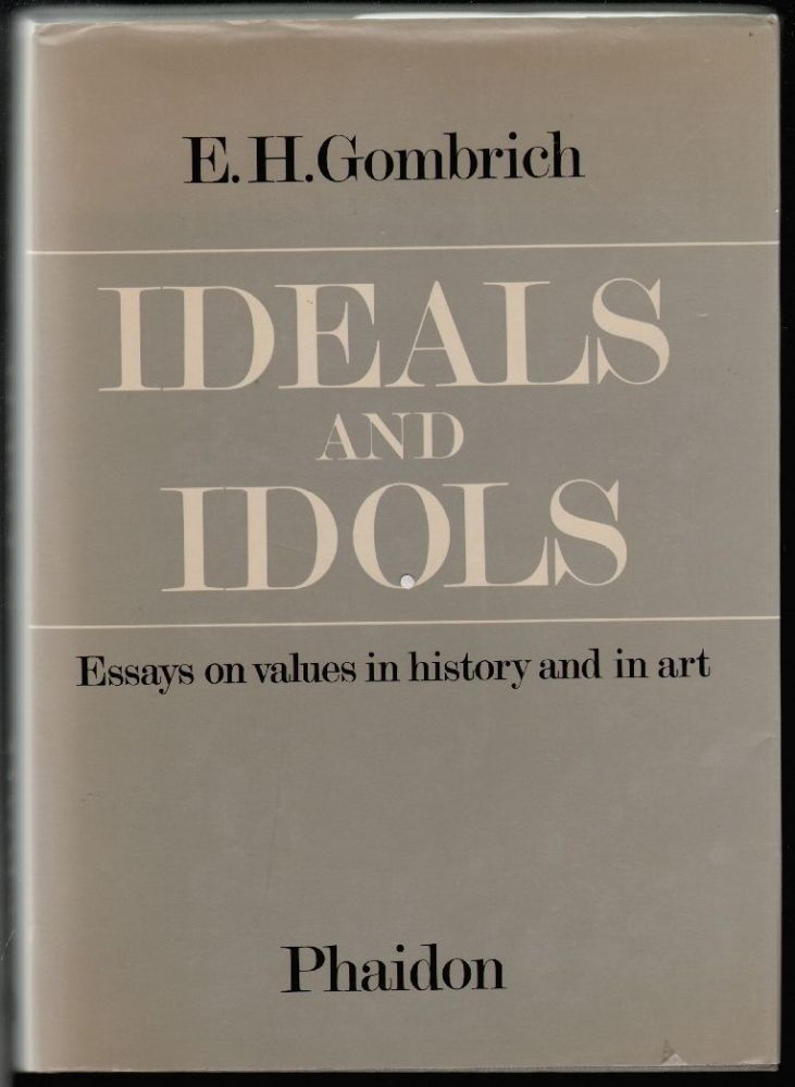 Ideals and Idols, Essays on Values in History and in Art. E. H. Gombrich.