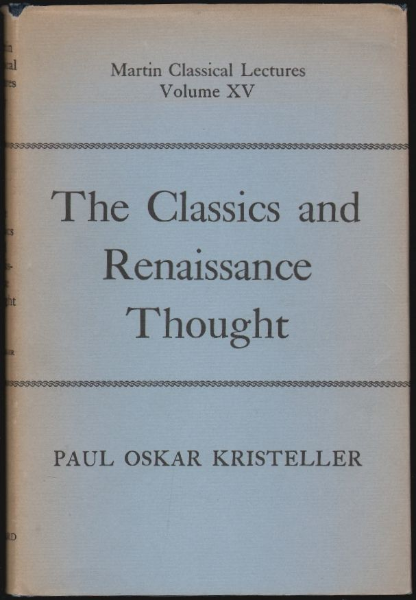 The Classics and Renaissance Thought, Martin Classical Lectures Volume XV. Paul Oskar Kristeller.