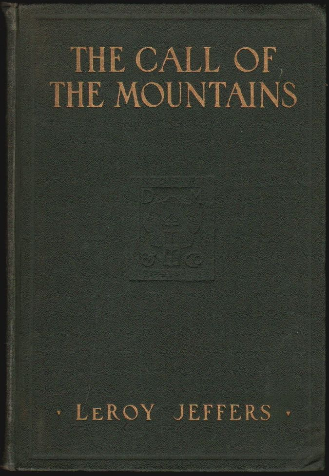 The Call of the Mountains, Rambles Among the Mountains and Canyons of the United States and Canada. Le Roy Jeffers.