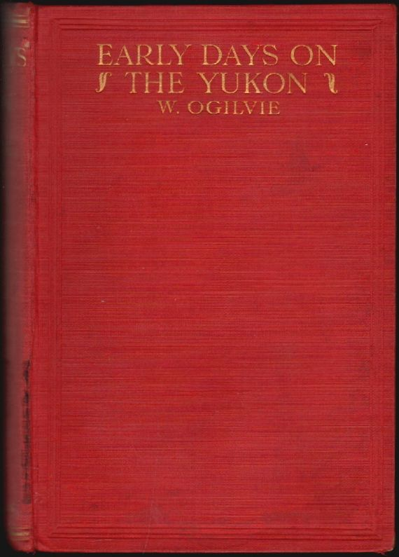 Early Days on the Yukon and the Story of its Gold Finds. William Ogilvie.
