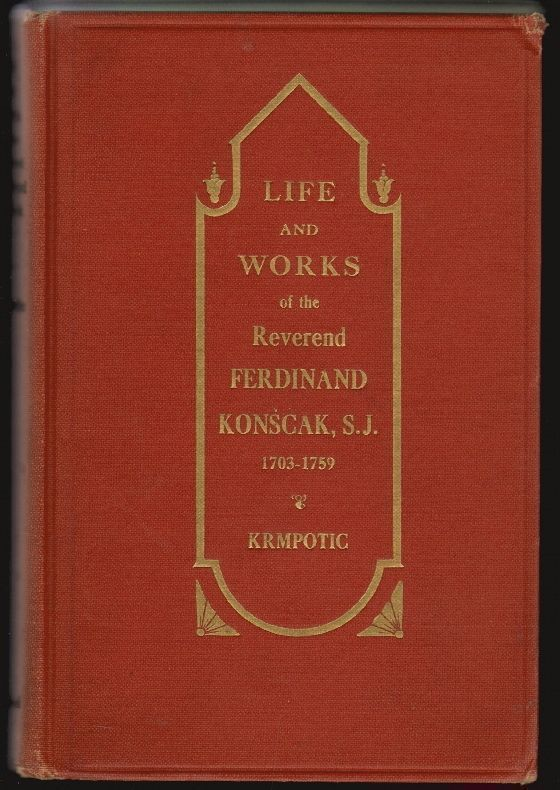 Life and Works of the Reverend Ferdinand Konscak, S.J. 1703-1759, An Early Missionary in California. M. D. Krmpotic, John Ward, Preface.