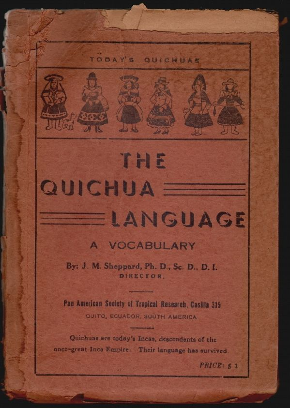 The Quichua Langunage, A Vocabulary. J. M. Sheppard.