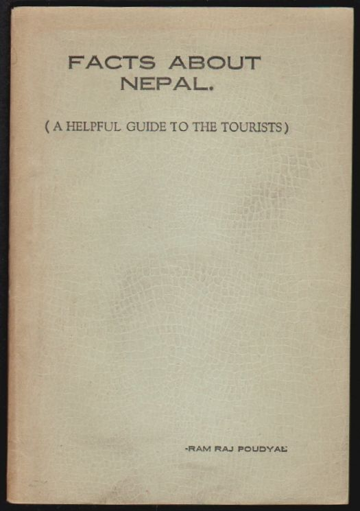 Facts about Nepal (A Helpful Guide to the Tourists). Ram Raj Poudyal.