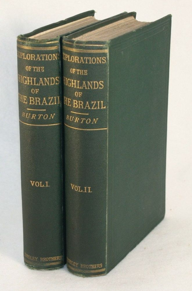 Explorations of the Highlands of the Brazil, With a Full Account of the Gold and Diamond Mines; Also, Canoeing Down 1500 Miles of the Great River Sao Francisco, From Sabara to the Sea. Richard F. Burton.