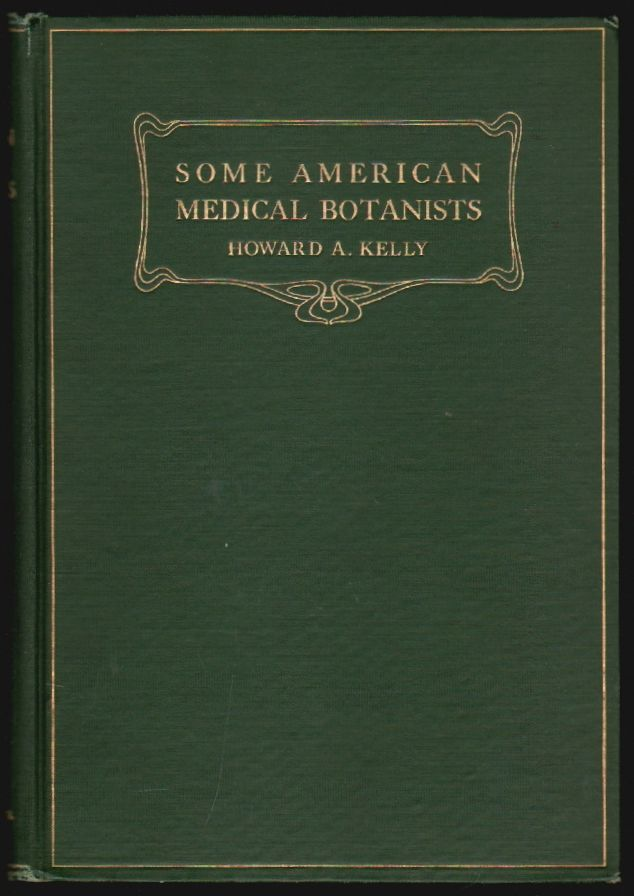 Some American Medical Botanists, Commemorated in our Botanical Nomenclature [SIGNED]. Howard A. Kelly.