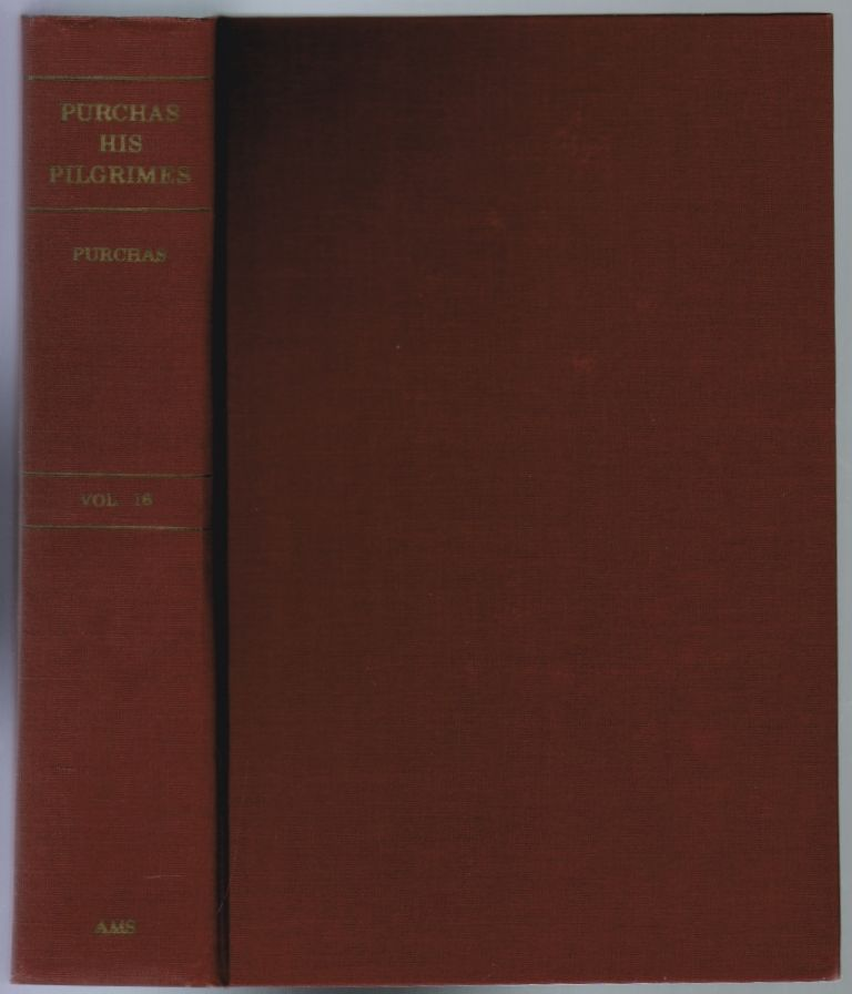 Hakluytus Posthumus or Purchas His Pilgrimes, Contayning a History of the World in Sea Voyages and Lande Travells by Englishmen and Others, Volume XVI [16]. Samuel Purchas.