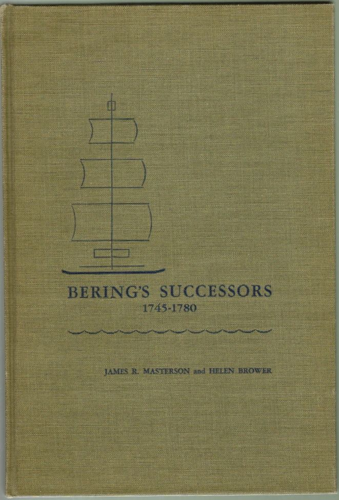 Bering's Sucessors 1745-1780, Contributions of Peter Simon Pallas to the History of Russian Exploration Toward Alaska. James R. Masterson, Helen Brower.