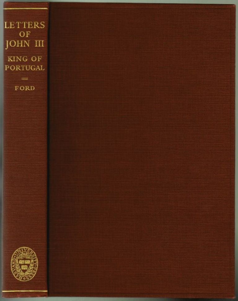 Letters of John III, King of Portugal 1521-1557. J. D. M. Ford, Introduction ed.