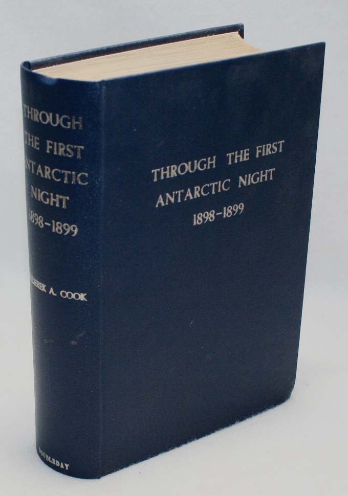"Through the First Antarctic Night, 1898-1899, A Narrative of the Voyage of the ""Belgica"" Among Newly Discovered Lands and Over and Unknown Sea About the South Pole. Frederick A. Cook."