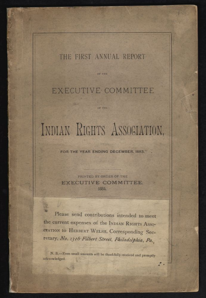 The First Annual Report of the Executive Committee of the Indian Rights Association, for the Year Ending December, 1883. NATIVE AMERICANS.