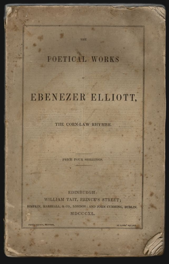 Poetical Works of Ebenezer Elliott the Corn-Law Rhymer. Ebenezer Elliott.