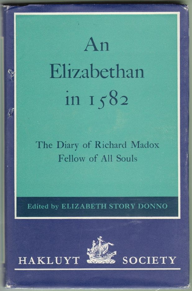 An Elizabethan in 1582, The Diary of Richard Madox, Fellow of All Souls. Richard Madox, Elizabeth Story Donno.