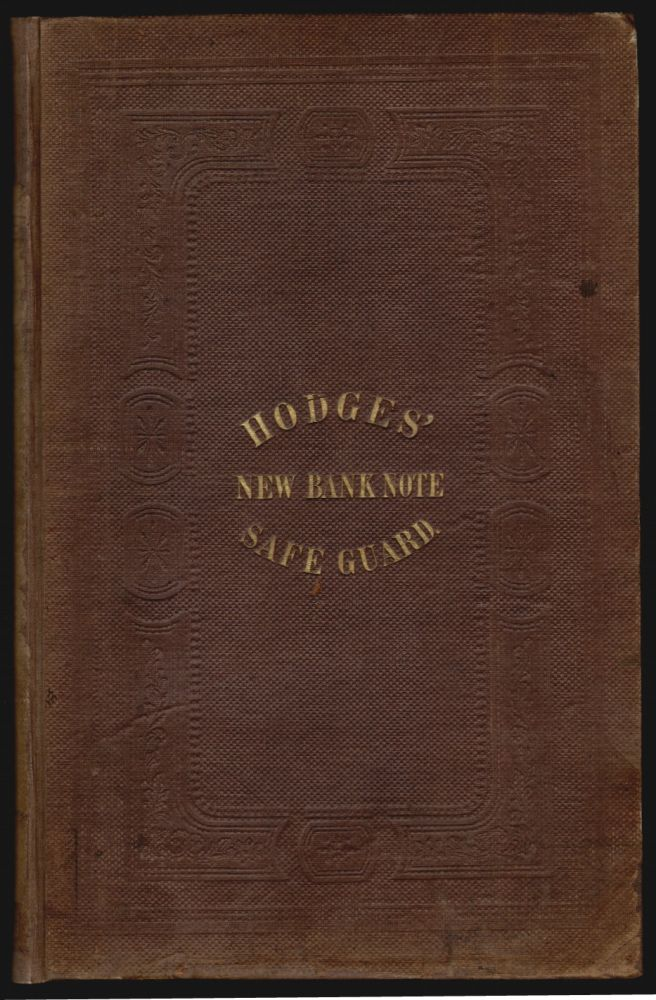 Hodges' New Bank Note Safe-Guard; Giving Fac Simile Descriptions of Upwards of Ten Thousand Bank Notes, Embracing Every Genuine Note Issued in the United States and Canada. COUNTERFEITING COMMERCE, J. Tyler Hodges.