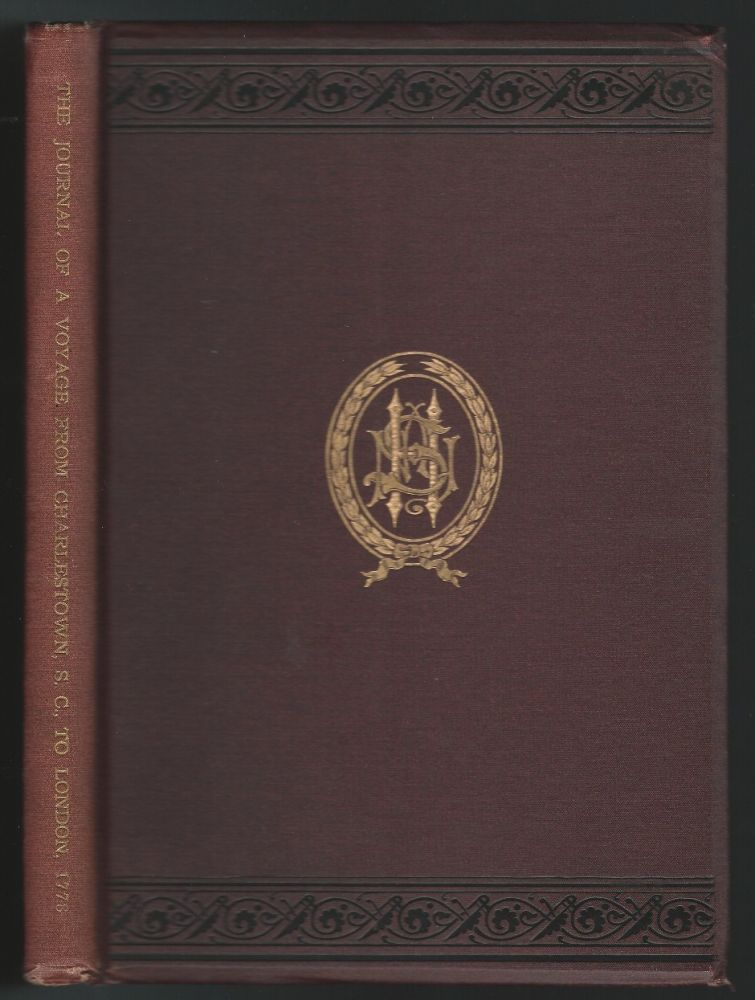 The Journal of a Voyage from Charlestown, S.C., To London Undertaken During the American Revolution By a Daughter of an Eminent American Loyalist in the Year 1778 and Written from Memory Only in 1779. Louisa Susanna Wells.