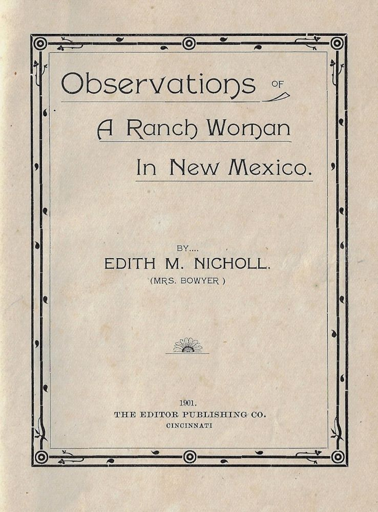 Observations of a Ranch Woman in New Mexico. NEW MEXICO, Edith M. Nicholl, WOMEN.