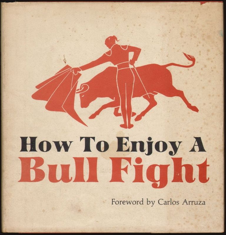 How to Enjoy a Bull Fight [SIGNED]. J. Kelly Farris, Dick Frontain, Carlos Arruza.