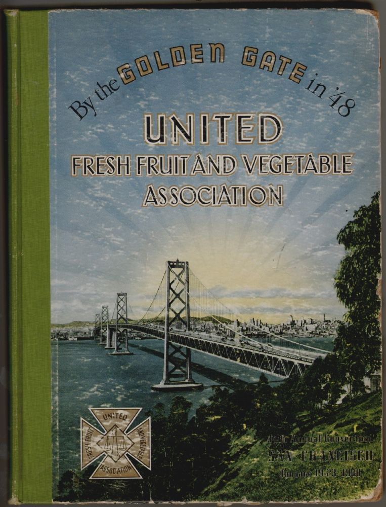 By the Golden Gate in '48, United Fresh Fruit and Vegetable Association. Claude N. Palmer.