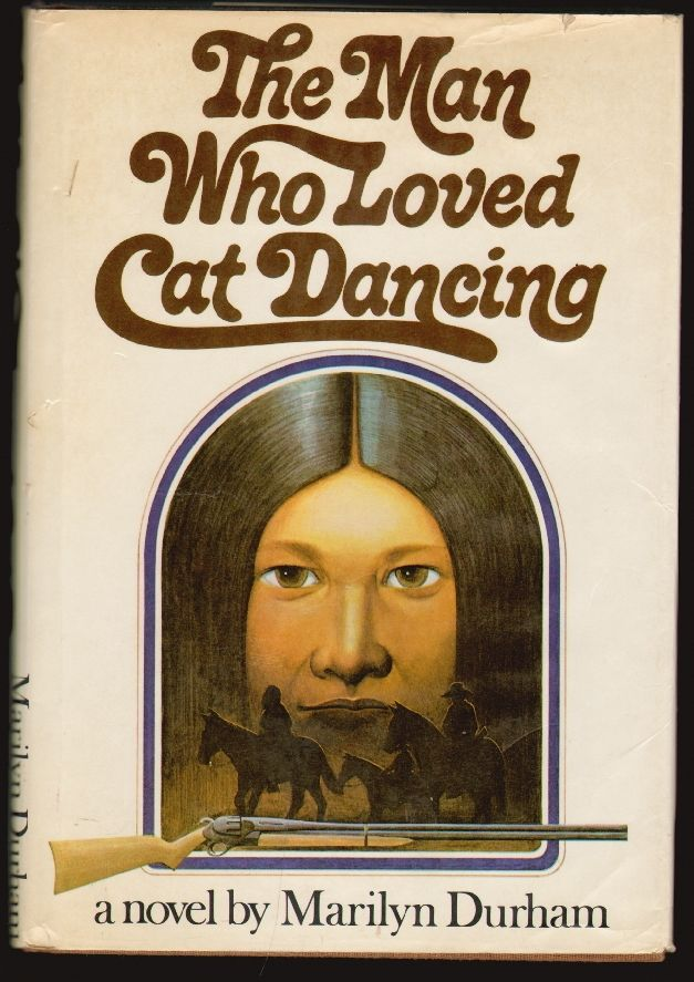 The Man Who Loved Cat Dancing. Marilyn Durham.