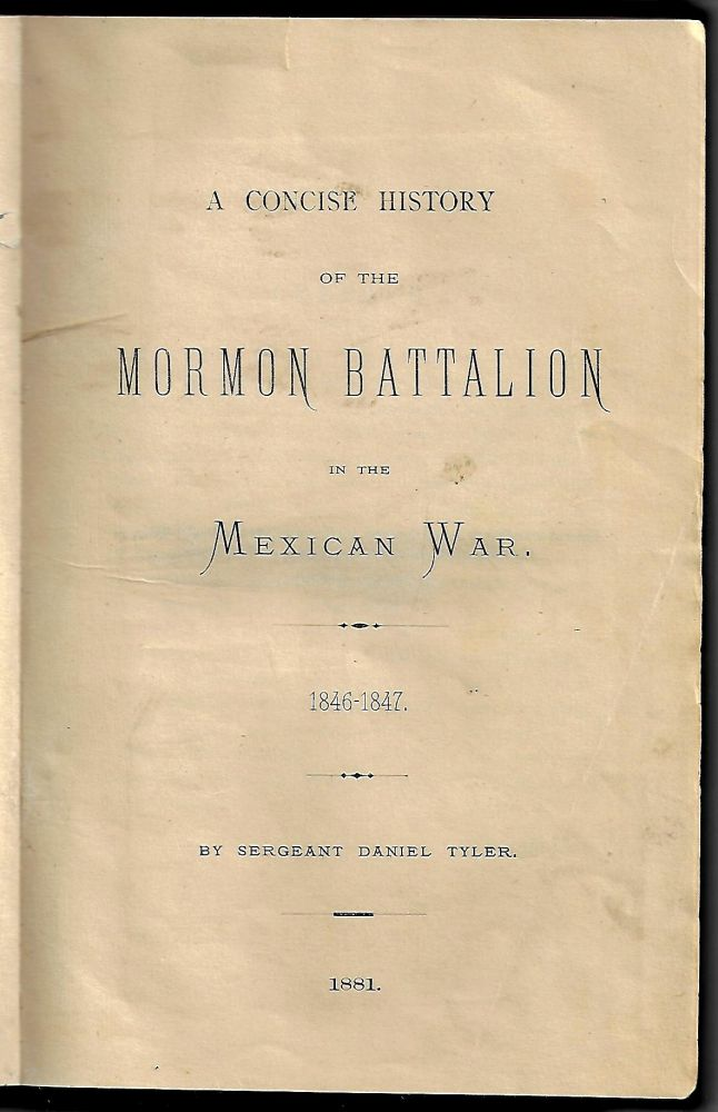 A Concise History of the Mormon Battalion in the Mexican War, 1846-1847. Sergeant Daniel Tyler.