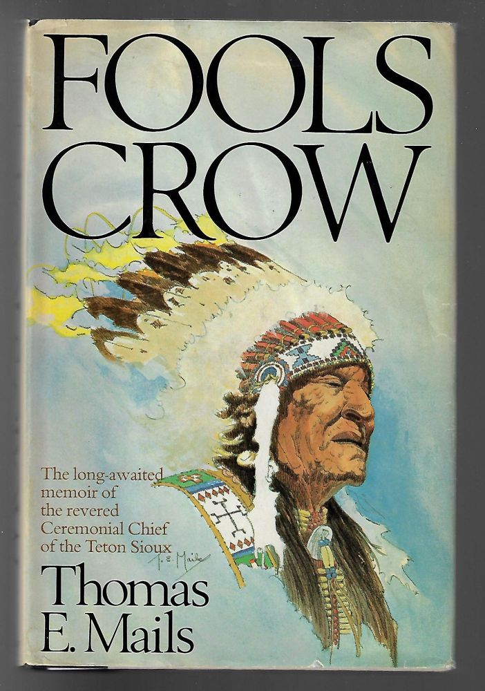 Fools Crow [Signed Copy, with Original Sketch]. Thomas E. Mails.