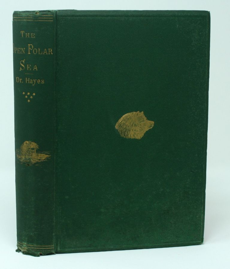 The Open Polar Sea, A Narrative of a Voyage of Discovery Towards the North Pole. Isaac I. Hayes.