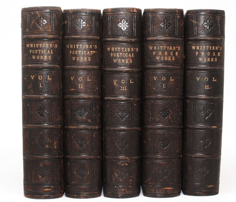The Poetical Works of John Greenleaf Whittier, Complete Edition in Three Volumes [With] The Prose Works...in Two Volumes. John Greenleaf Whittier.