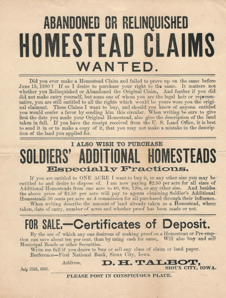 Abandoned or Relinquished Homestead Claims Wanted...I Also Wish to Purchase Soldiers' Additional Homesteads...For Sale,--Certificates of Deposit. LAND SPECULATION IOWA, D. H. Talbot.